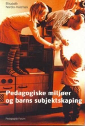 Pedagogiske miljøer og barns subjektskaping