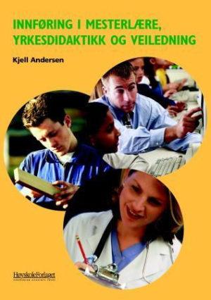 Innføring i mesterlære, yrkesdidaktikk og veiledning
