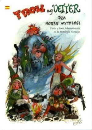 Troll og vetter fra norsk mytologi = Troles y seres sobrenaturales en la mitología Noruega
