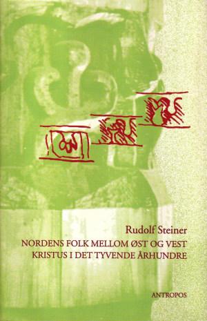 Nordens folk mellom øst og vest : Norges og Sveriges spirituelle fremtidsoppgave ; Kristus i det tyvende århundre