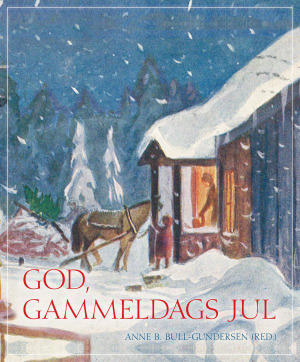b2c10cfd God, gammeldags jul | Anne Bull-Gundersen | 9788281693890 - Haugenbok.no