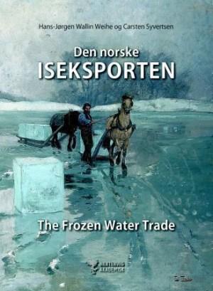 Den norske iseksporten = The frozen water trade