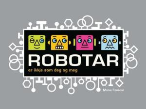 Robotar er ikkje som deg og meg