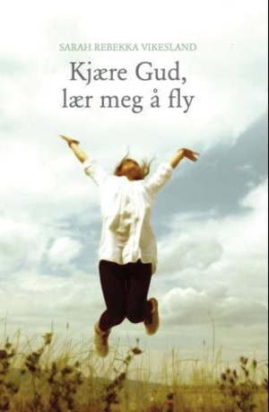 Kjære Gud, lær meg å fly