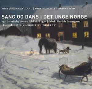 Sang og dans i det unge Norge og Beskrivelse over en Julehøitid og et Julebal i Gusdals Præstegaard i December 1819 av Christian Thaulow