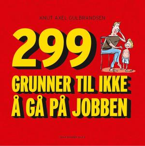 299 grunner til ikke å gå på jobben