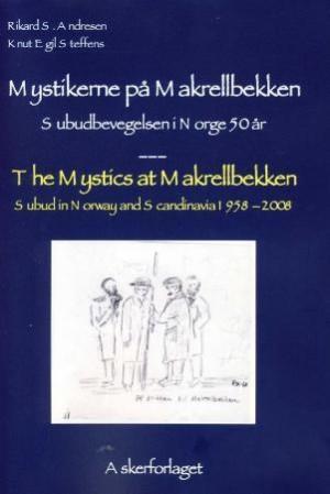Mystikerne på Makrellbekken = The mystics at Makrellbekken : subud in Norway and Scandinavia 1958-2008