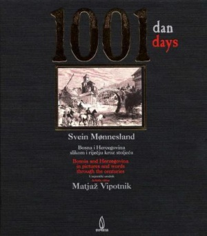 1001 dan = 1001 days : Bosnia and Herzegovina in pictures and words through the centuries