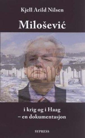 Milosevic i krig og i Haag