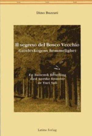 Il segreto del Bosco Vecchio = Gamleskogens hemmelighet : en italiensk fortelling med norske fotnoter av Yuri Sali