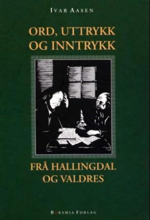 Ord, uttrykk og inntrykk frå Hallingdal og Valdres