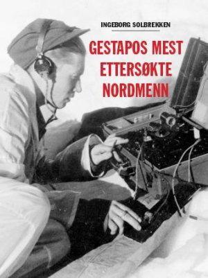 Gestapos mest ettersøkte nordmenn