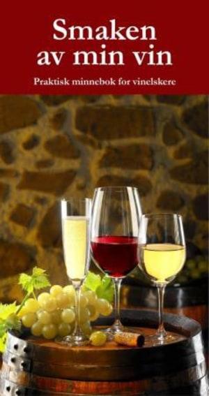 Smaken av min vin. Praktisk minnebok for vinelskere