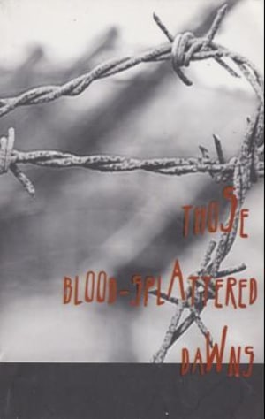 Those blood splattered dawns