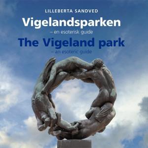 Vigelandsparken = The Vigeland park : an esoteric guide