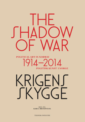 Krigens skygge = The shadow of war : political art in Norway 1914-2014