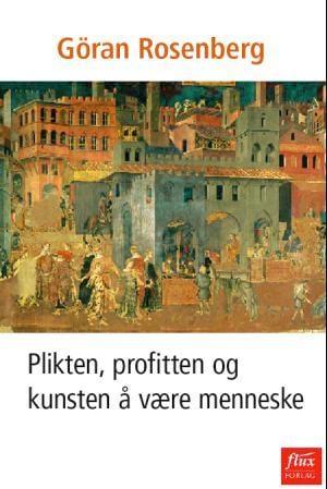 Plikten, profitten og kunsten å være menneske