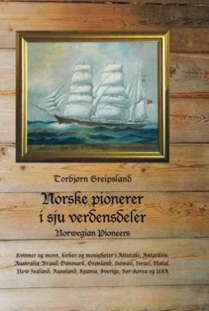 Norske pionerer i sju verdensdeler = Norwegian pioneers