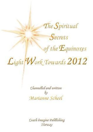 The spiritual secrets of the equinoxes light work towards 2012