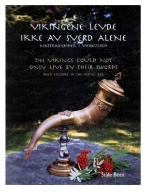 Vikingene levde ikke av sverd alene = The vikings could not inly live by their swords : food culture in the viking age