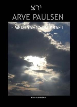 Arve Paulsen - med lyset som kraft!