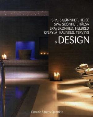Spa = Spa : skönhet, hälsa & design = Spa : skønhed, helbred & design = Kylpylä : kauneus, terveys & design