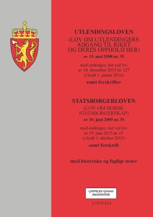 Utlendingsloven ; Statsborgerloven : (lov om norsk statsborgerskap) : av 10. juni 2005 nr. 51 : med endringer, sist ved lov av 19. juni 2015 nr. 65 (i kraft 1. oktober 2015) : samt forskrift : med historiske og faglige noter