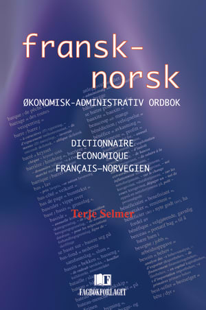 Fransk-norsk økonomisk-administrativ ordbok = Dictionnaire économique francais-norvégien