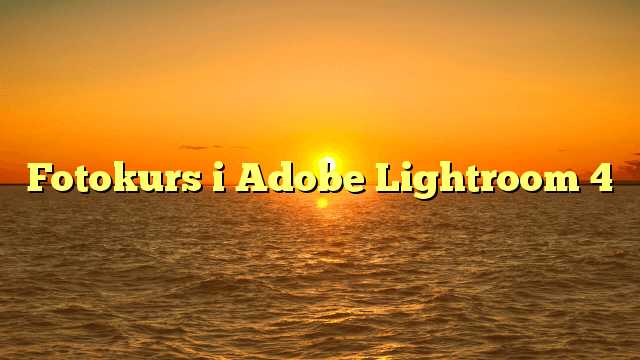 Fotokurs i Adobe Lightroom 4