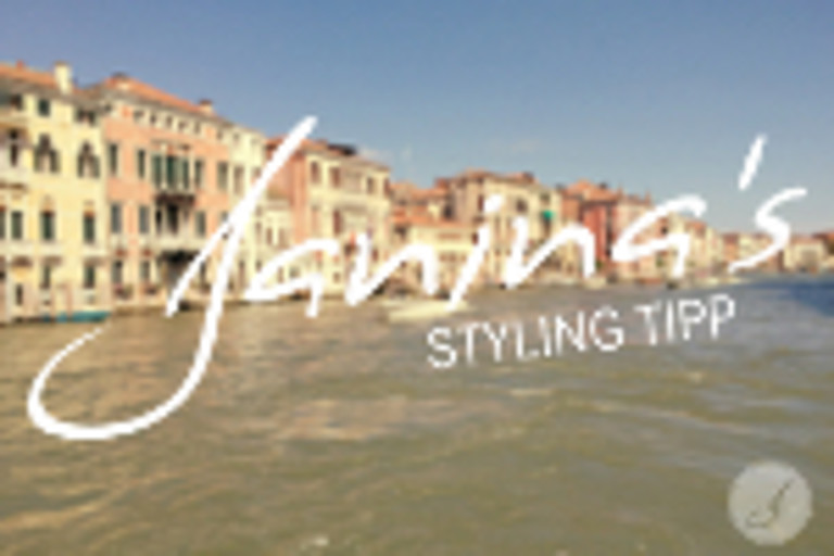 Janina's Styling Tipp: Venedig