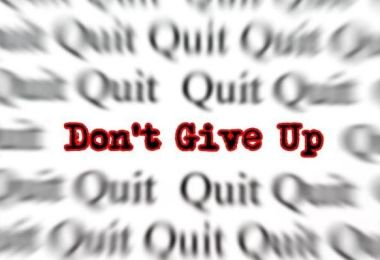 compelling reasons why you should never give up