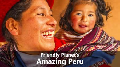 Friendly Planet's Amazing Peru