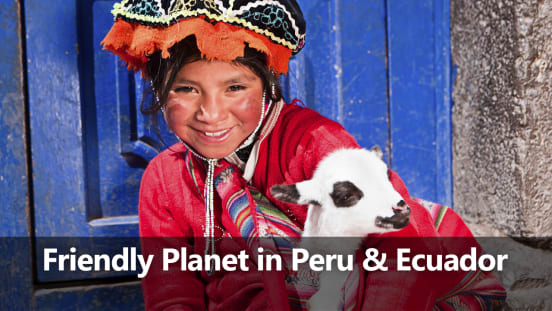 Friendly Planet presents: Peru & Ecuador