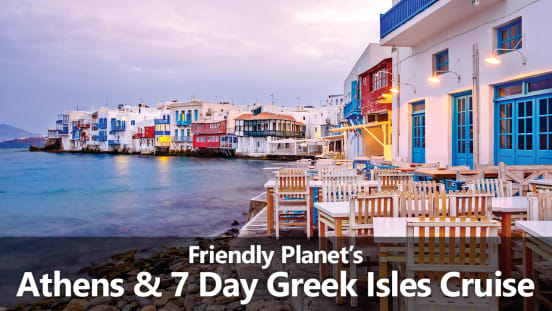 Friendly Planet's Athens & 7 Day Greek Isles Cruise