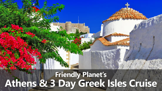 Friendly Planet's Athens & 3 Day Greek Isles Cruise