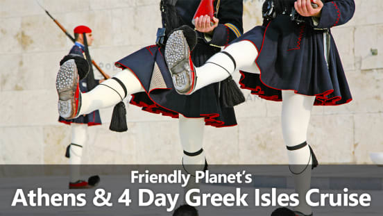 Friendly Planet's Athens & 4 Day Greek Isles Cruise