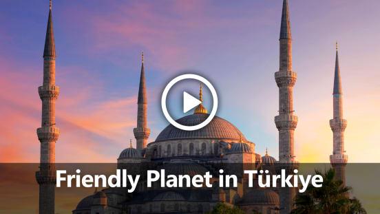 Friendly Planet presents: Turkey