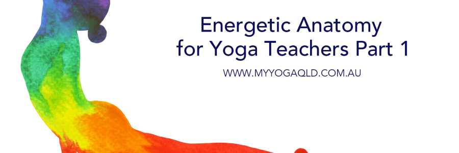 Energetic Anatomy for yoga Teachers - Part 1,Mt Cotton
