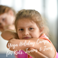 Yoga HOLIDAY CAMPS for Kids, Tweens & Teens
