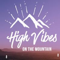 High Vibes on the Mountain