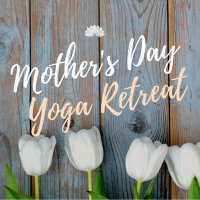 Mothers Day Mini Yoga Retreat
