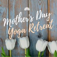 Mothers Day Mini Yoga Retreat