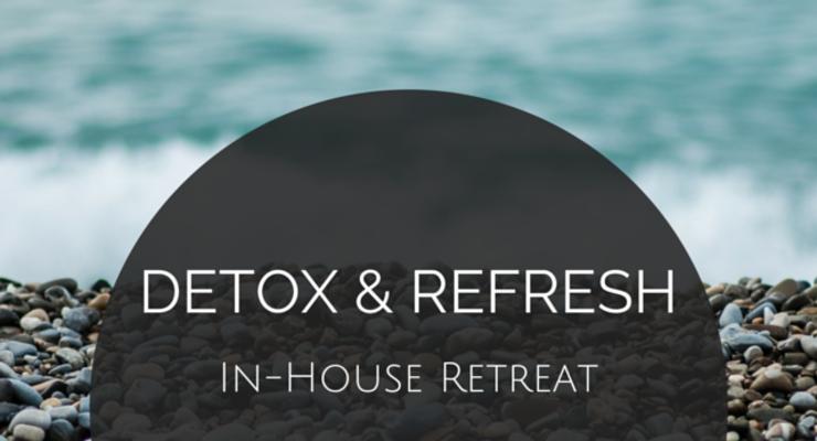 DETOX & REFRESH In-House Retreat!