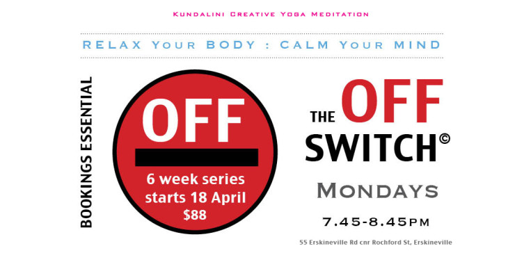 The OFF Switch : restorative relaxation to balance being ON so much of the time. Monday nights @ Erskineville