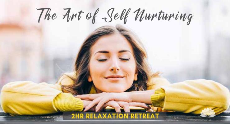 The Art of Self Nurturing - 2hr Relaxation Retreat