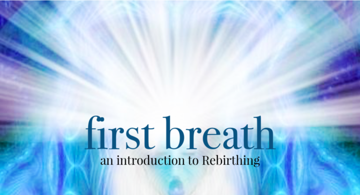 First Breath |  an introduction to Rebirthing