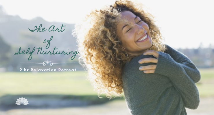 The Art of Self Nurturing: 2 hr Relaxation Retreat