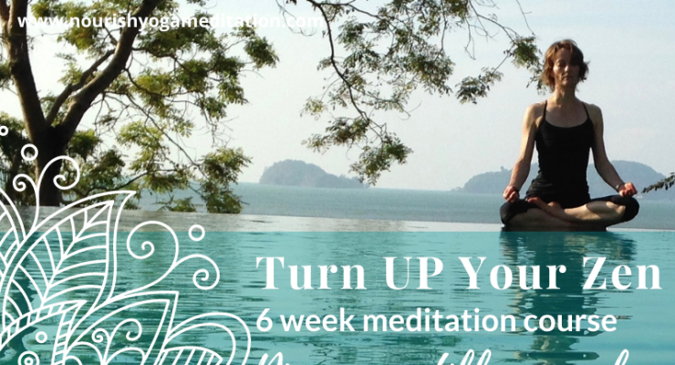 Turn UP Your Zen - a 6 week meditation course