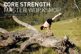 Core Strength Master Workshop with Murray Hatton