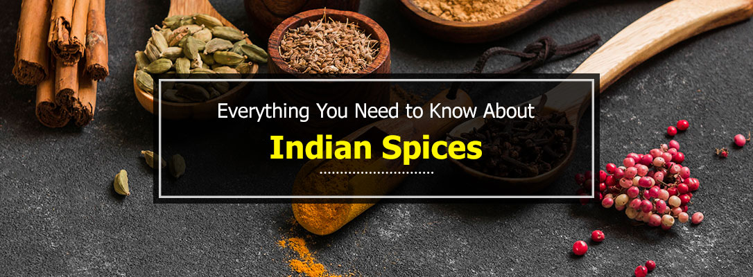 Everything You Need to Know About Indian Spices